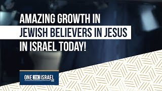 Amazing growth in Jewish believers in Jesus in Israel today!!