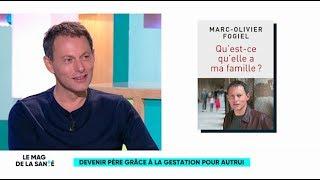 GPA : Marc-Olivier Fogiel raconte son combat pour devenir père - Le Magazine de la santé