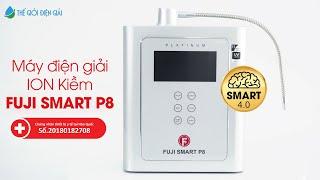 Máy lọc nước điện giải Fuji Smart P8   Sản phẩm tích hợp công nghệ mạnh mẽ và hiện đại nhất thế giới