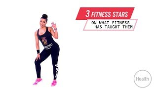 3 Fitness Stars on What Fitness Has Taught Them | Health