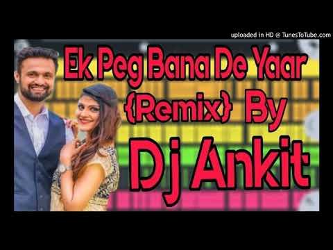 Ek Peg Bana De Yaar {ReMix} - DJ ANKIT
