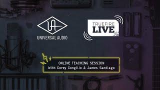 🎸 TrueFire Live: Universal Audio with Corey Congilio \u0026 James Santiago