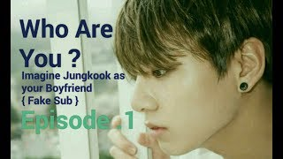 Video [ FakeSub ][ BTS Imagine] Jungkook as your BF | Who Are You ? ▶Episode 1 download MP3, 3GP, MP4, WEBM, AVI, FLV April 2018