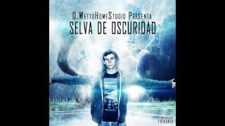 D.Wetto - Selva de oscuridad [Producido por Edeskillz beats]
