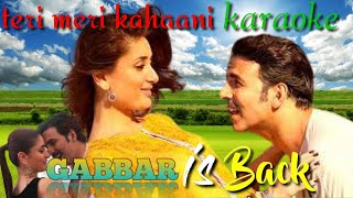 teri meri kahaani - karaoke | gabbar is back !