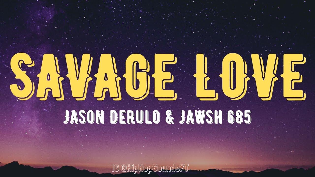 Jason Derulo - Savage Love (Lyrics) [Prod. Jawsh 685] savage love did somebody break your heart