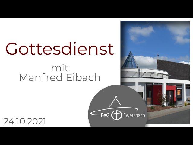Gottesdienst 24.Oktober 2021 | mit Manfred Eibach| FeG Ewersbach