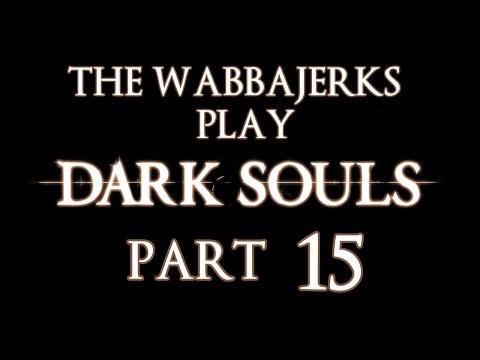 The Wabbajerks Play Dark Souls -Part 15- Gardeners