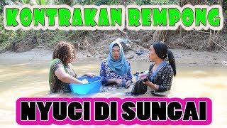 NYUCI DI SUNGAI || KONTRAKAN REMPONG EPISODE 116