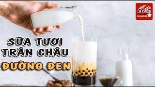 Cách làm Sữa Tươi Trân Châu Đường Đen tại nhà ngon không thể tả, đang làm mưa gió giới trà sữa