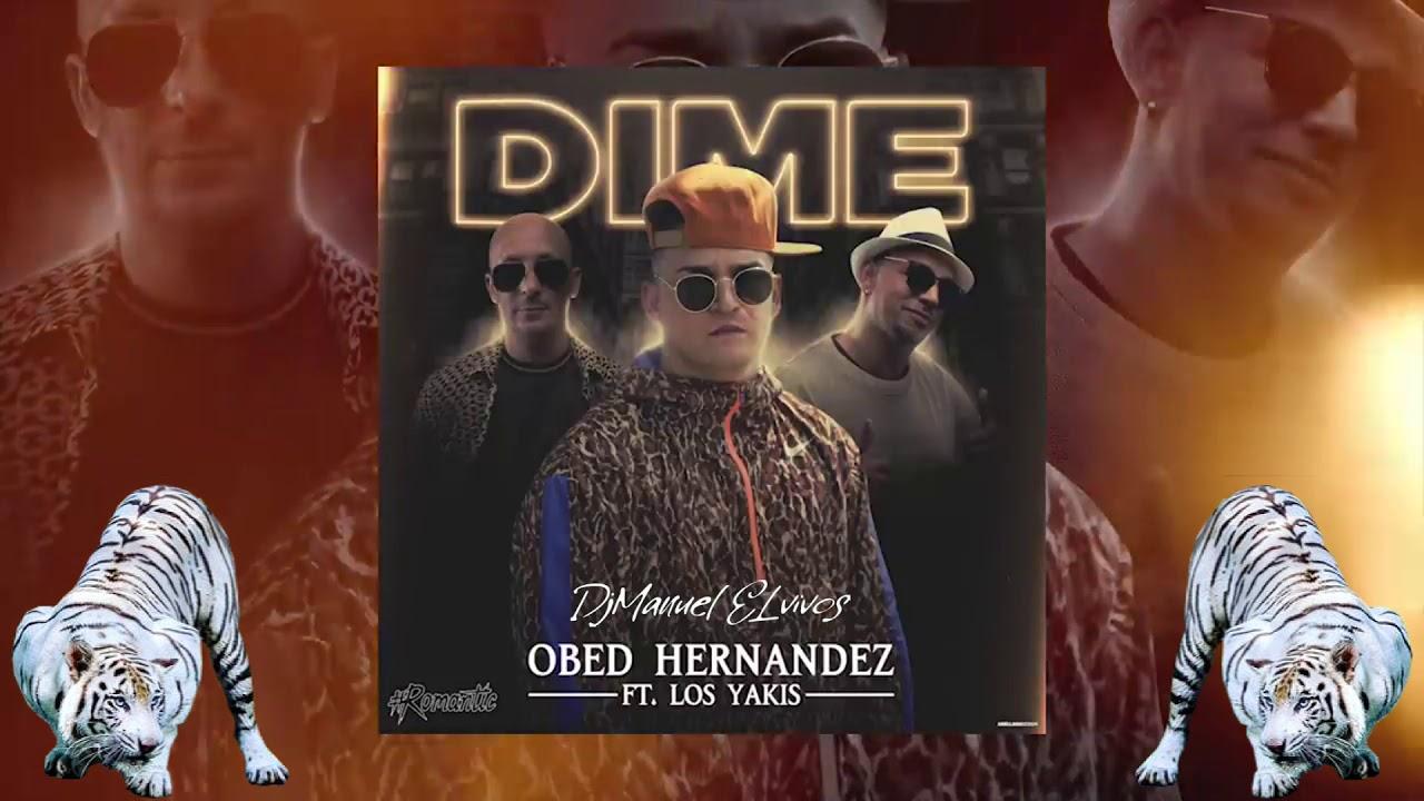 Obed Hernandez ft Los Yakis   Dime #Romantic ♦ DjManuel ELvivos ♦