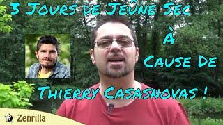 3 Jours de Jeûne Sec à Cause de Thierry Casasnovas