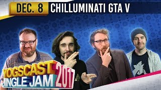 GTA w/ The Chilluminati - YOGSCAST JINGLE JAM - 8th December 2017