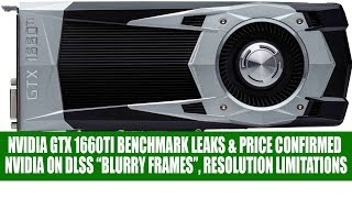 "GTX 1660Ti Benchmark Leaks & Price Confirmed | Nvidia on DLSS ""Blurry Frames"", Limitations"
