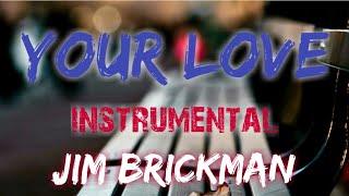 YOUR LOVE INSTRUMENTAL BY JIM BRICKMAN