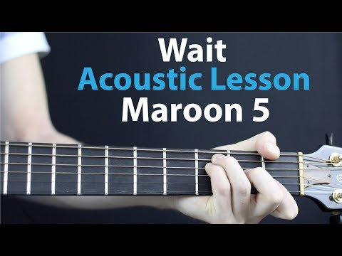 Wait - Maroon 5: Acoustic Lesson + Chords/rhythm