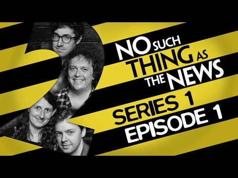 No Such Thing As The News   Series 1, Episode 1
