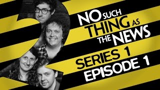 No Such Thing As The News  | Series 1, Episode 1