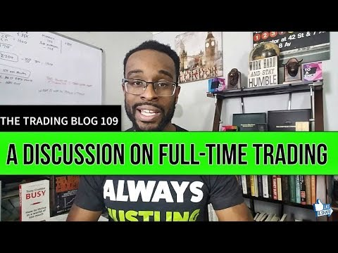 TRADING BLOG 109 -  A Discussion on Full-Time Trading