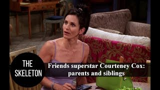 Friends superstar Courteney Cox: parents and siblings