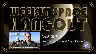 """Weekly Space Hangout - Dec 6, 2017: Brian Koberlein and """"Big Science"""""""