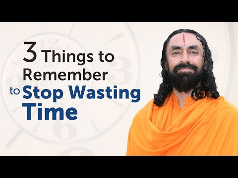 3 Things to Remember to Stop Wasting Time in Life - Swami Mukundananda