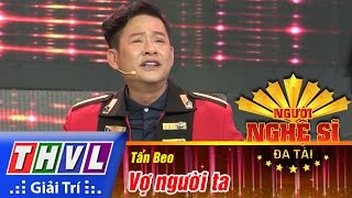 THVL | Người nghệ sĩ đa tài - Tập 13: Chung kết | Vợ người ta - Nghệ sĩ Tấn Beo