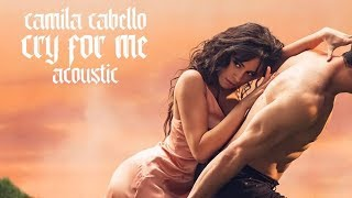 Camila Cabello - Cry For Me (Acoustic)