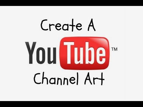 How To Create A YouTube Channel Art (2014) Simple And Easy! NO