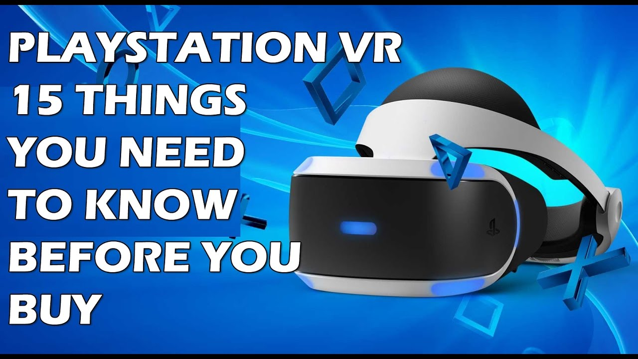 15 Things You NEED To Know Before You Buy A PlayStation VR ...