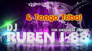 & Tango Tribal- DJ Ruben i-88 [The Original Sound](SencillitoTribal)2011