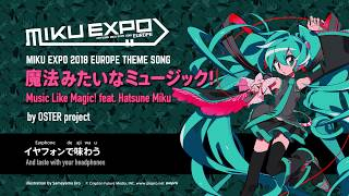 【Hatsune Miku】魔法みたいなミュージック! feat. 初音ミク by OSTER project【MIKU EXPO 2018 EUROPE】