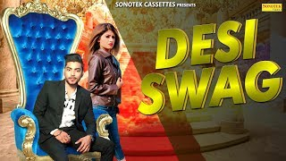 New Haryanvi Song 2018 : Desi Swag || Himanshi Goswami & Sky Kohli || Gurvinder Ghaman