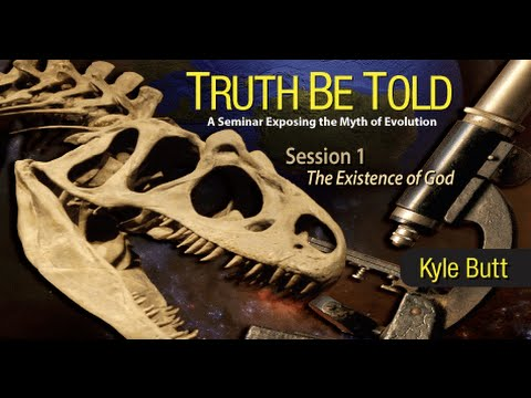 The Existence of God - Kyle Butt (Truth Be Told: Session 1)