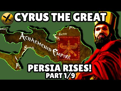 CYRUS THE GREAT - PERSIA RISES PART 1 - ACHAEMENID PERSIAN EMPIRE