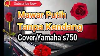 Mawar Putih Tanpa Kendang Dangdut Cover Yamaha s750