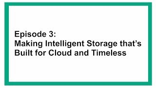 Making intelligent storage built for cloud and timeless - Evolution and benefits