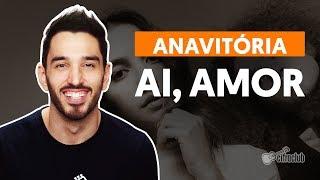 AI, AMOR - Anavitória (aula de violão simplificada)