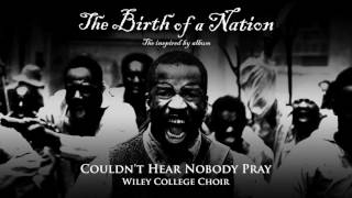 Wiley College Choir - Couldn't Hear Nobody Pray (from The Birth of a Nation: The Inspired By Album)