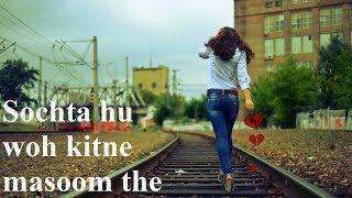 Dekhte Dekhte Song From Atif Aslam | Sochta hu woh kitne masoom the mp3 download