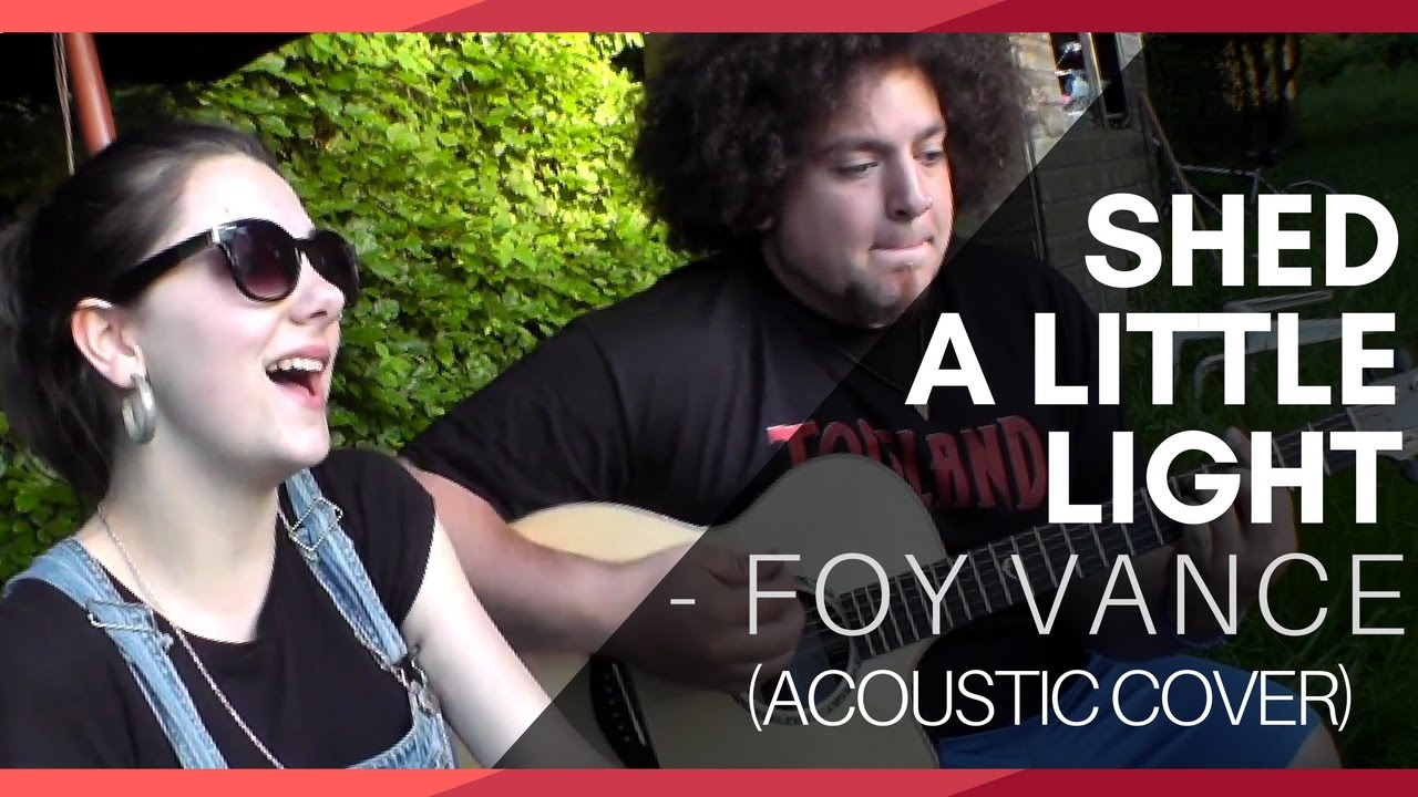 Shed A Little Light Foy Vance Acoustic Cover Youtube