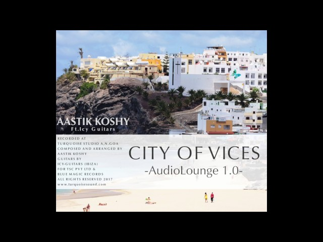Audiolounge 1.0 - Aastik Koshy - City of Vices