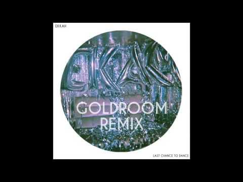 Ekkah - Last Chance To Dance (Goldroom Remix)