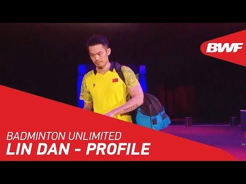 Badminton Unlimited 2019 | Lin Dan - Profile | BWF 2019