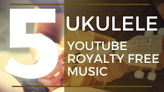 5 YouTube Royalty Free Music Ukulele