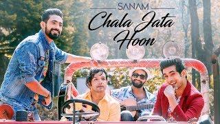 Chala Jata Hoon | Sanam