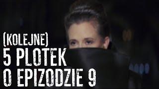 (kolejne) 5 PLOTEK o Epizodzie IX!