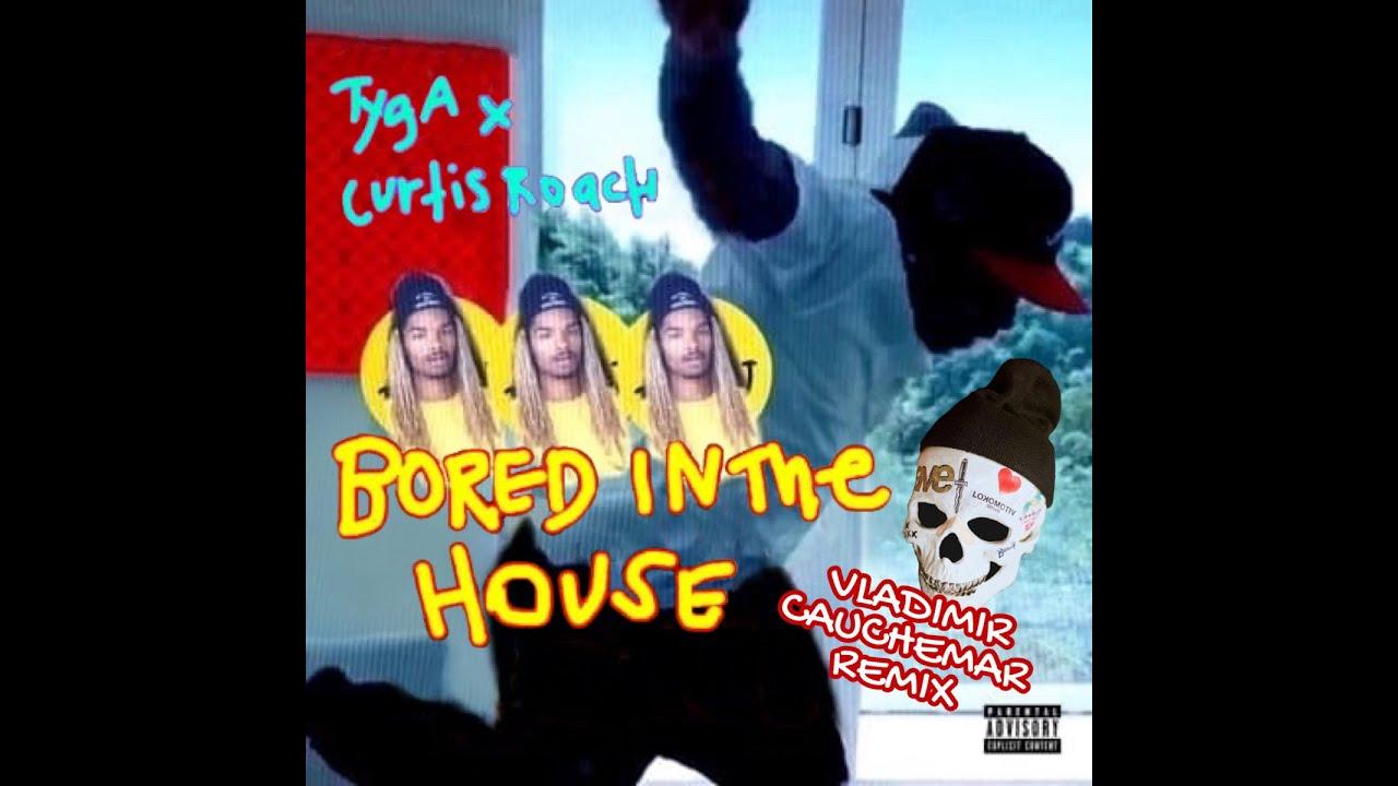 Tyga & Curtis Reach - Bored In The House (Vladimir Cauchemar Remix)