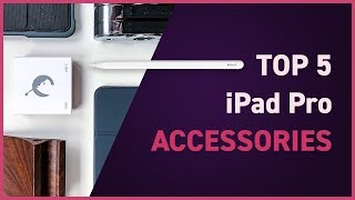 Top 5 iPad Pro Accessories