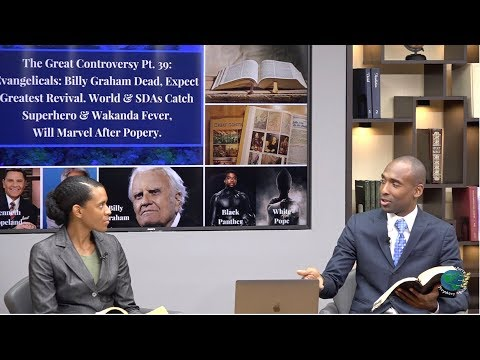 GC39.Time of Trouble. 'Billy Graham Dead,Expect Great Revival.' Black Panther & Pope's Docu-Series